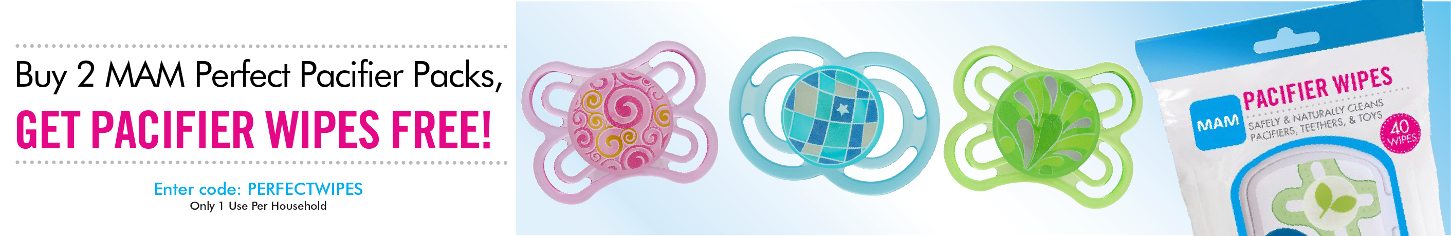 Buy 2 MAM Perfect Pacifiers, Get MAM Pacifier Wipes FREE! Enter code: PERFECTWIPES